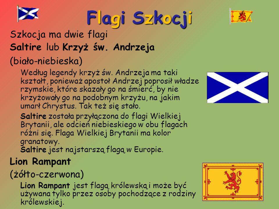 Flagi Szkocji Szkocja ma dwie flagi Saltire lub Krzyż św. Andrzeja (biało-niebieska) Według legendy krzyż św. Andrzeja ma taki kształt, ponieważ apost