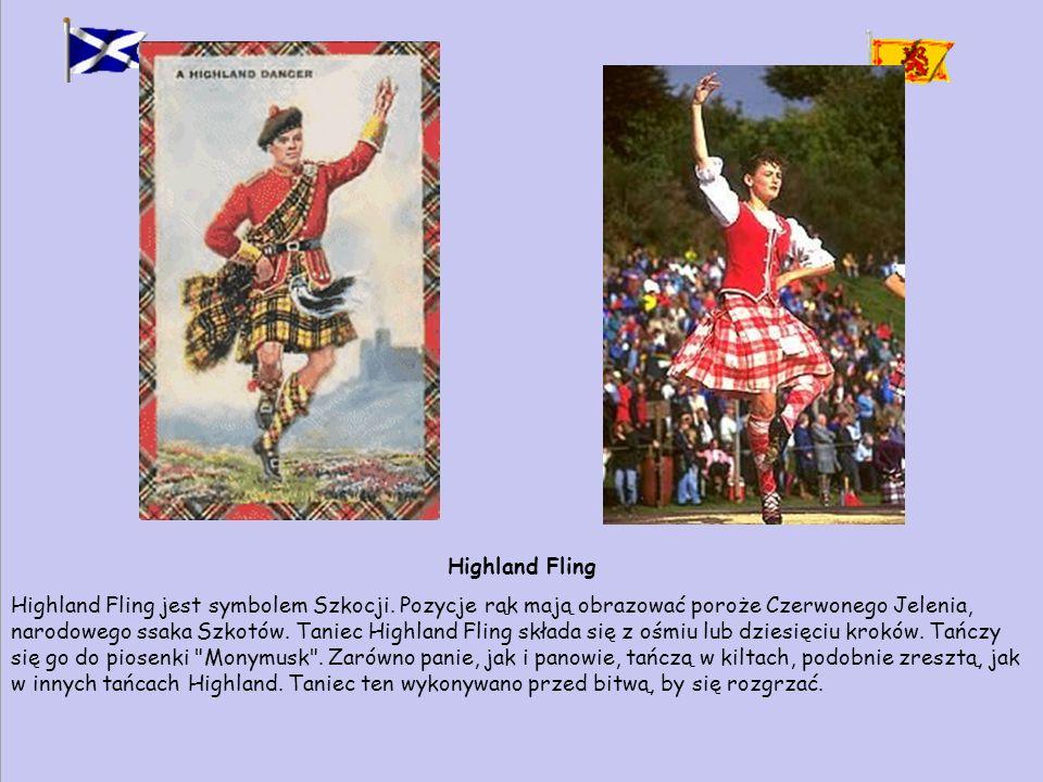 Highland Fling Highland Fling jest symbolem Szkocji. Pozycje rąk mają obrazować poroże Czerwonego Jelenia, narodowego ssaka Szkotów. Taniec Highland F