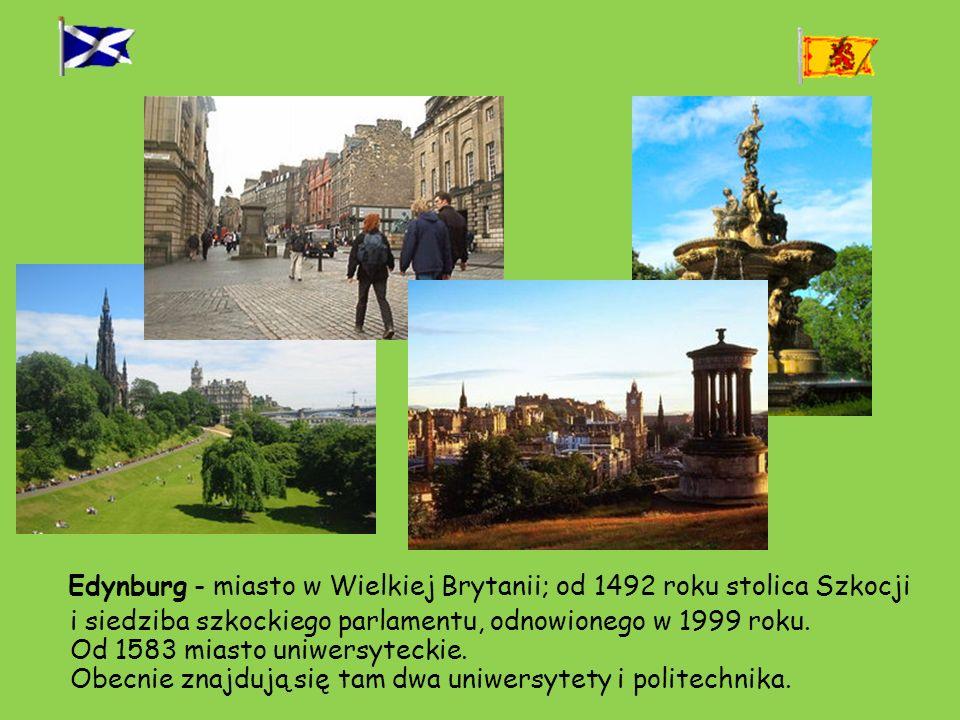 Edynburg - miasto w Wielkiej Brytanii; od 1492 roku stolica Szkocji i siedziba szkockiego parlamentu, odnowionego w 1999 roku. Od 1583 miasto uniwersy