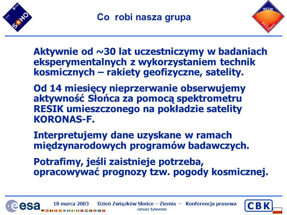 18 marca 2003 Dzień Związków Słońce – Ziemia – Konferencja prasowa Janusz Sylwester C B KC B K RESIK – nasz wyjątkowy spektrometr Umieszczony na pokładzie satelity KORONAS-F działa od sierpnia 2001r RESIK