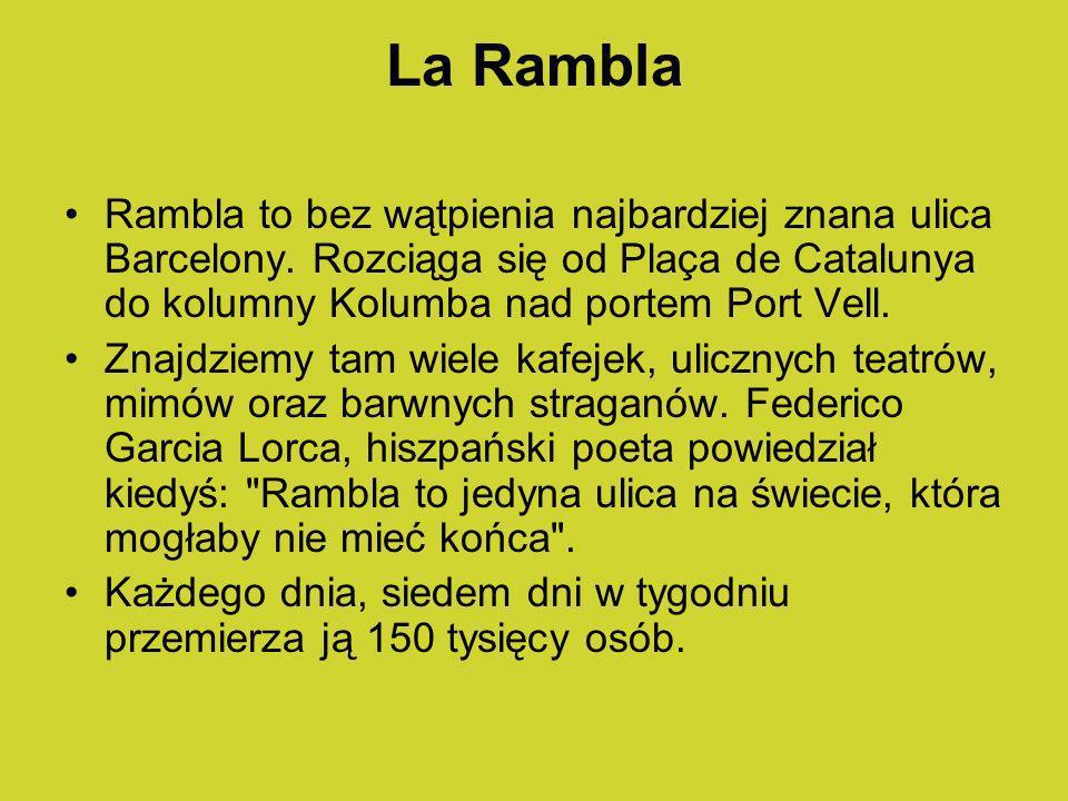 La Rambla Rambla to bez wątpienia najbardziej znana ulica Barcelony. Rozciąga się od Plaça de Catalunya do kolumny Kolumba nad portem Port Vell. Znajd