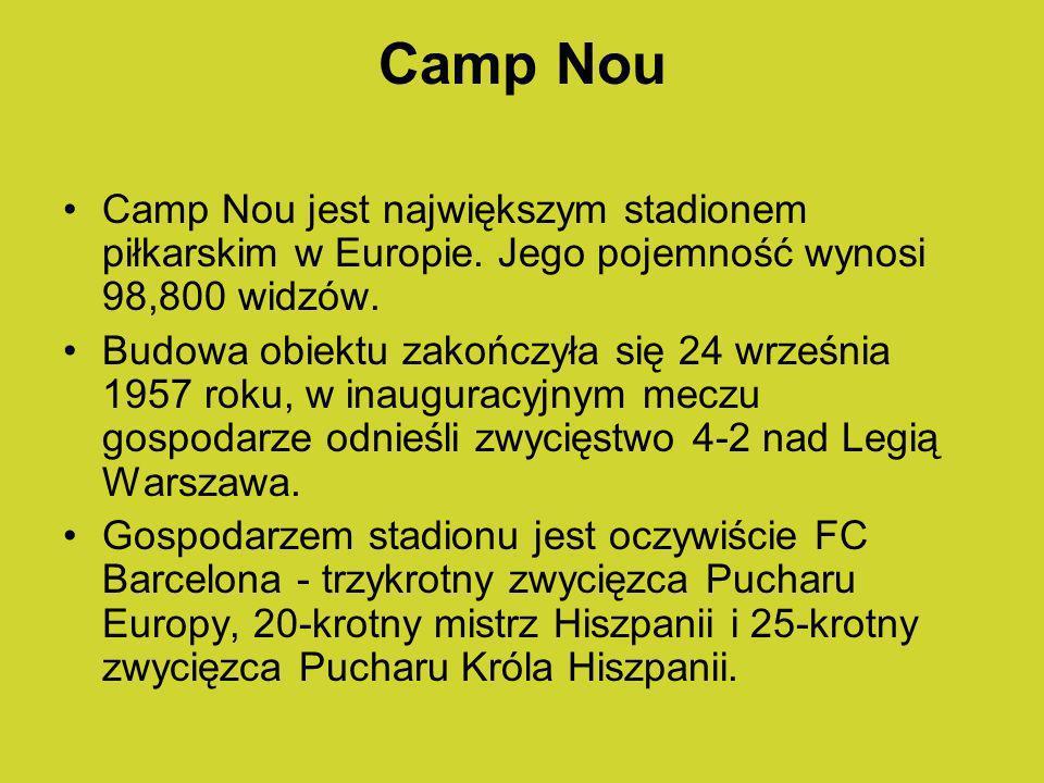 Camp Nou Camp Nou jest największym stadionem piłkarskim w Europie. Jego pojemność wynosi 98,800 widzów. Budowa obiektu zakończyła się 24 września 1957