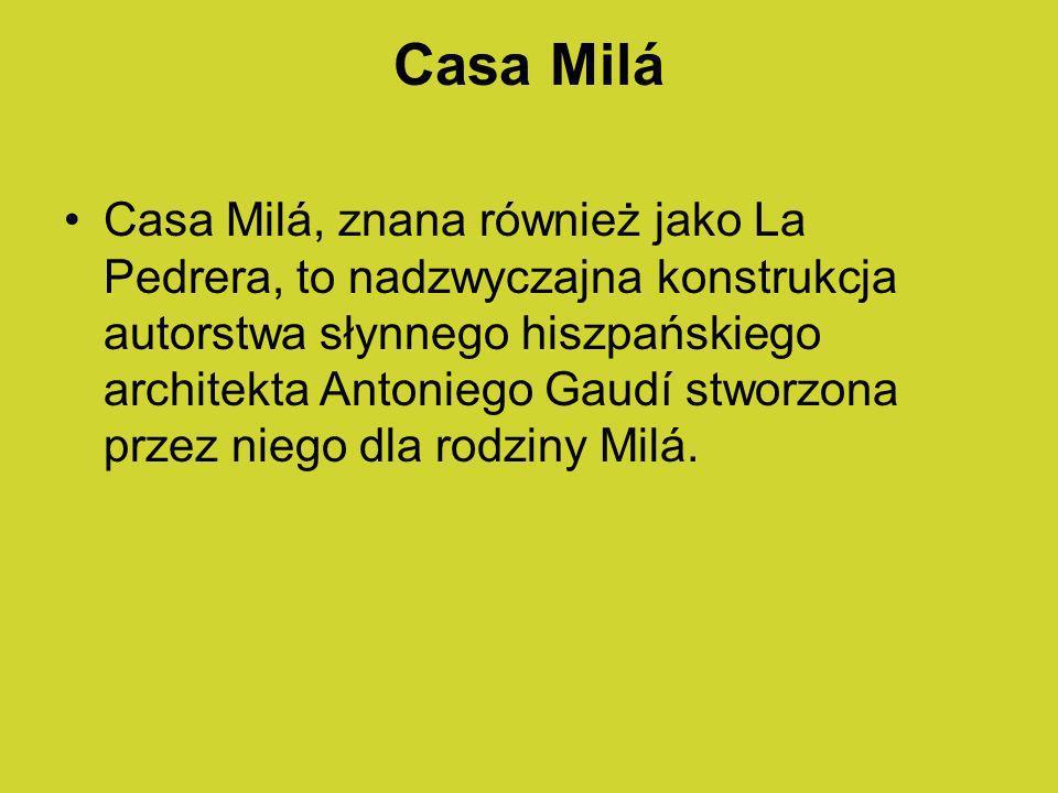 Casa Milá Casa Milá, znana również jako La Pedrera, to nadzwyczajna konstrukcja autorstwa słynnego hiszpańskiego architekta Antoniego Gaudí stworzona