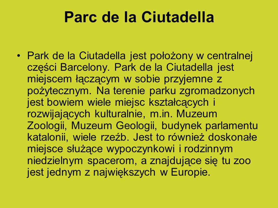 Parc de la Ciutadella Park de la Ciutadella jest położony w centralnej części Barcelony. Park de la Ciutadella jest miejscem łączącym w sobie przyjemn