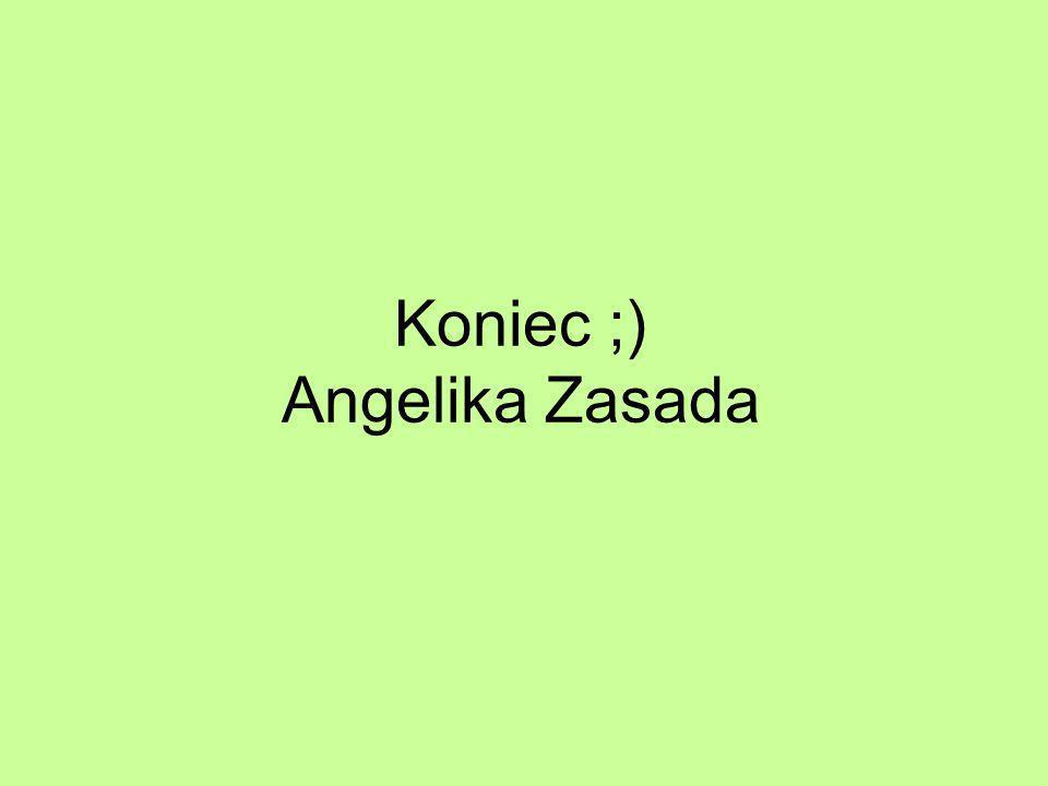 Koniec ;) Angelika Zasada