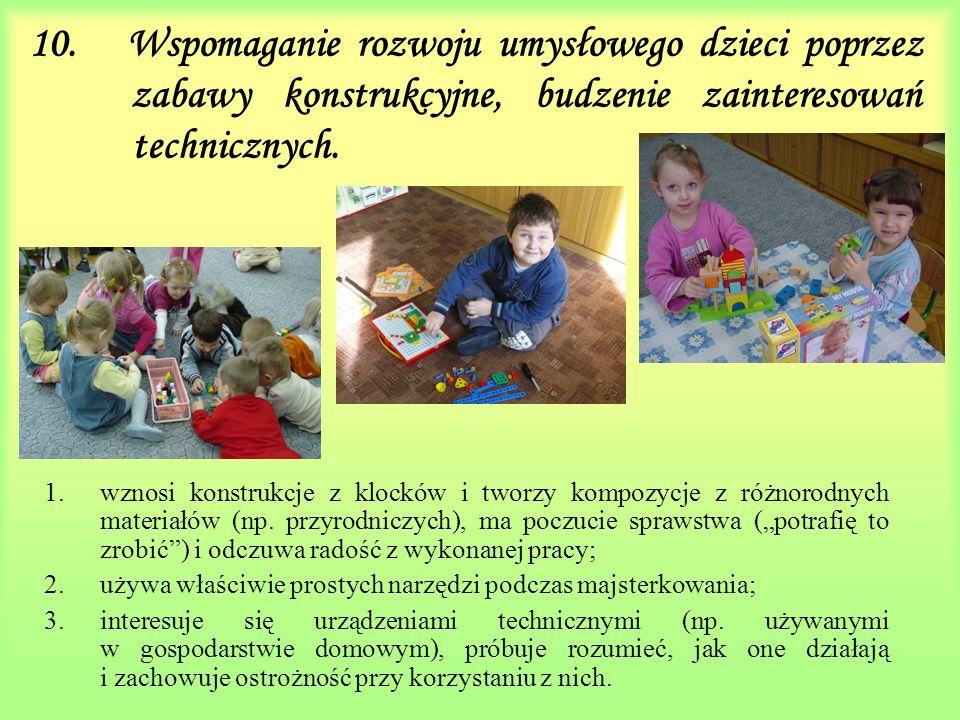 10. Wspomaganie rozwoju umysłowego dzieci poprzez zabawy konstrukcyjne, budzenie zainteresowań technicznych. 1.wznosi konstrukcje z klocków i tworzy k