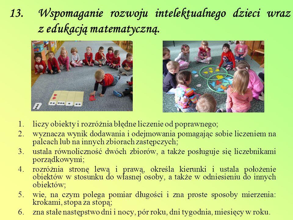 13. Wspomaganie rozwoju intelektualnego dzieci wraz z edukacją matematyczną. 1.liczy obiekty i rozróżnia błędne liczenie od poprawnego; 2.wyznacza wyn