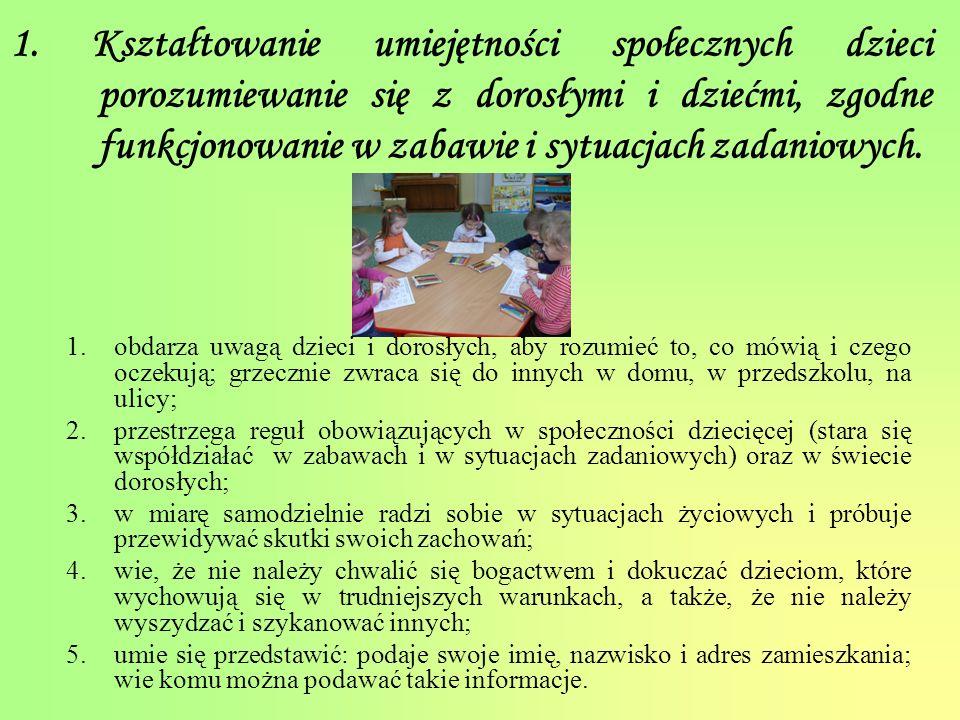 1. Kształtowanie umiejętności społecznych dzieci porozumiewanie się z dorosłymi i dziećmi, zgodne funkcjonowanie w zabawie i sytuacjach zadaniowych. 1