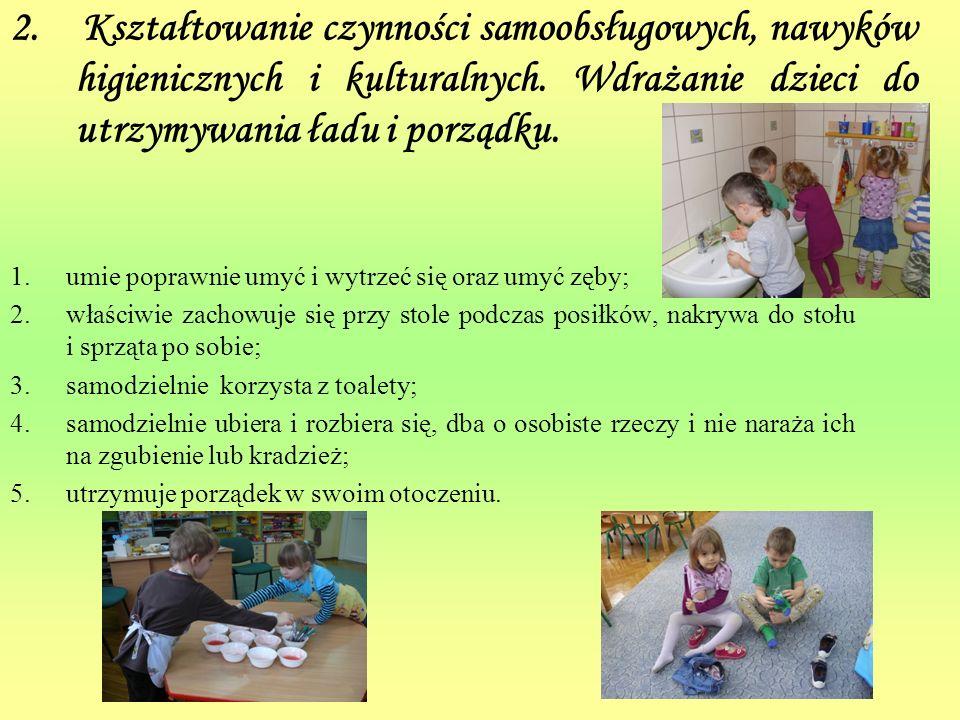 2. Kształtowanie czynności samoobsługowych, nawyków higienicznych i kulturalnych. Wdrażanie dzieci do utrzymywania ładu i porządku. 1.umie poprawnie u