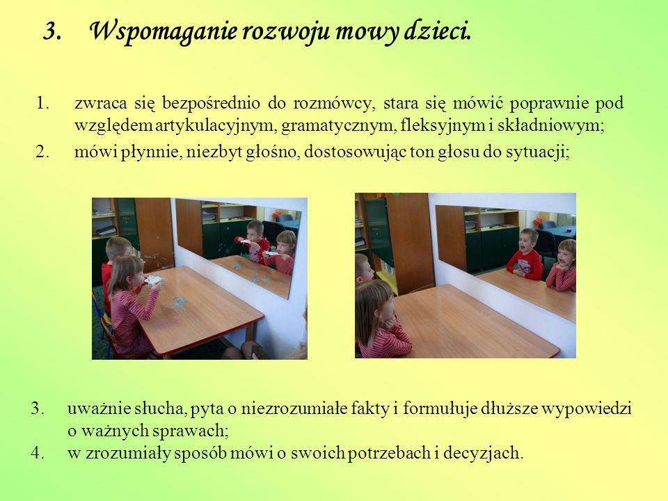 3. Wspomaganie rozwoju mowy dzieci. 1.zwraca się bezpośrednio do rozmówcy, stara się mówić poprawnie pod względem artykulacyjnym, gramatycznym, fleksy