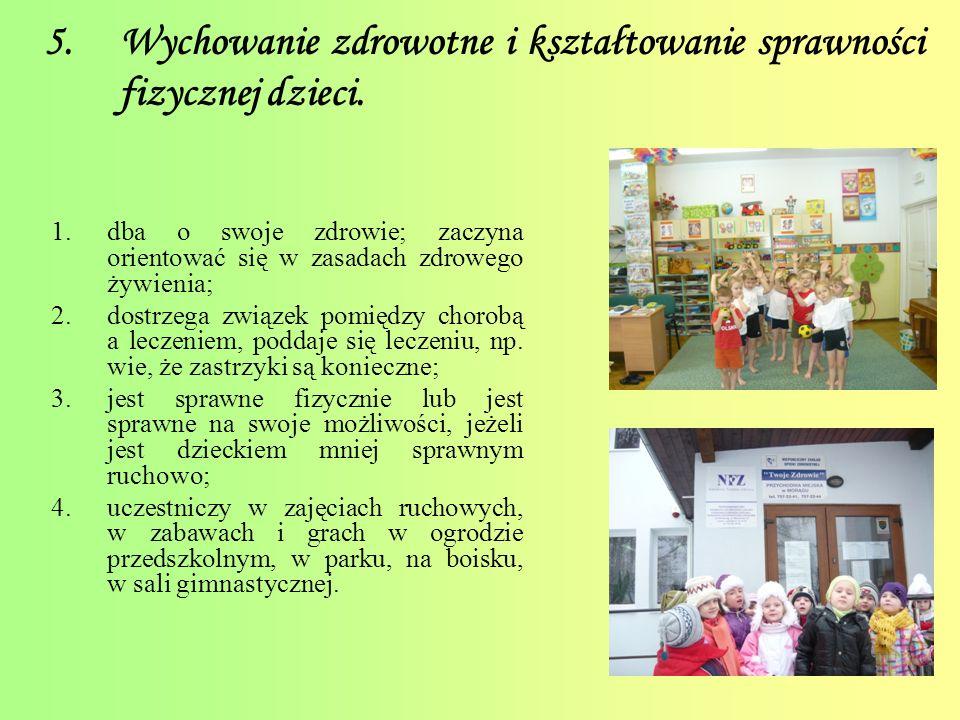 6.Wdrażanie dzieci do dbałości o bezpieczeństwo własne oraz innych.