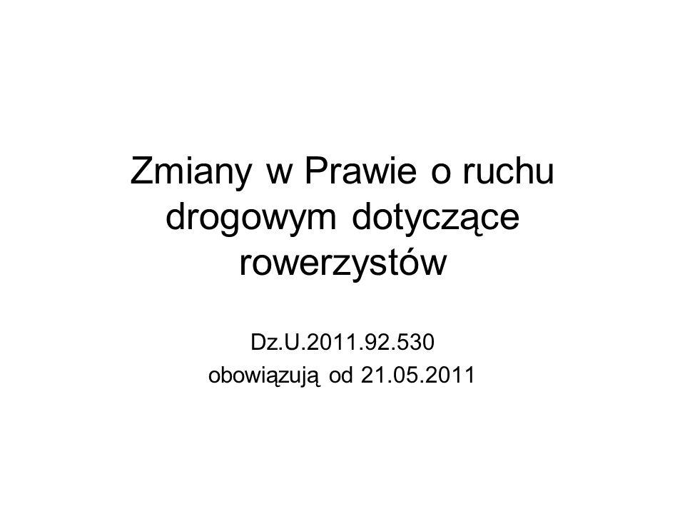 Zmiany w Prawie o ruchu drogowym dotyczące rowerzystów Dz.U.2011.92.530 obowiązują od 21.05.2011