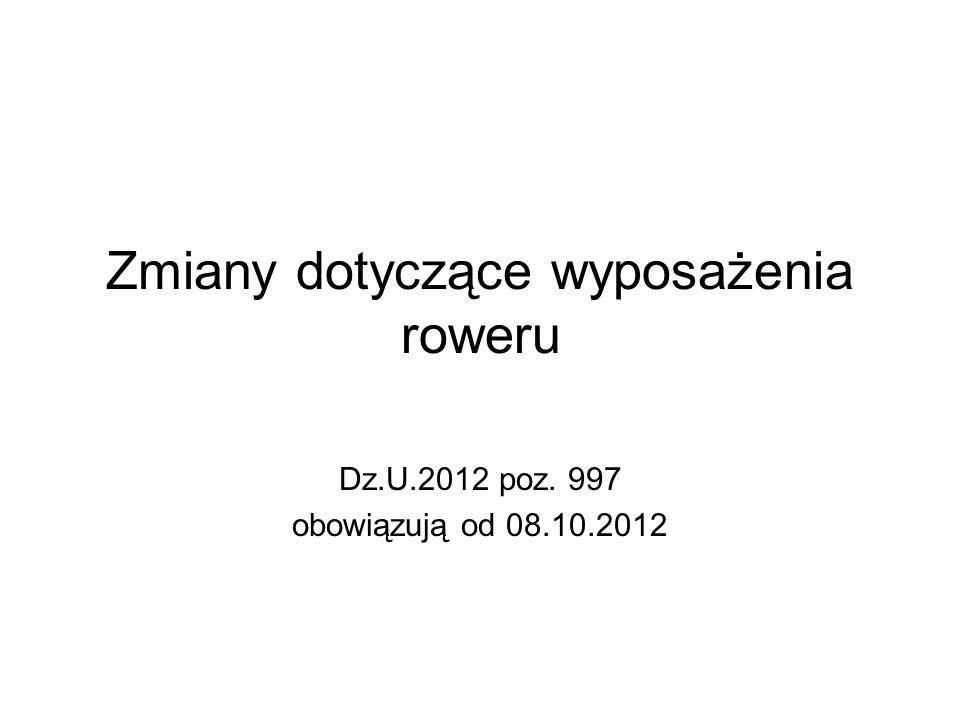 Zmiany dotyczące wyposażenia roweru Dz.U.2012 poz. 997 obowiązują od 08.10.2012