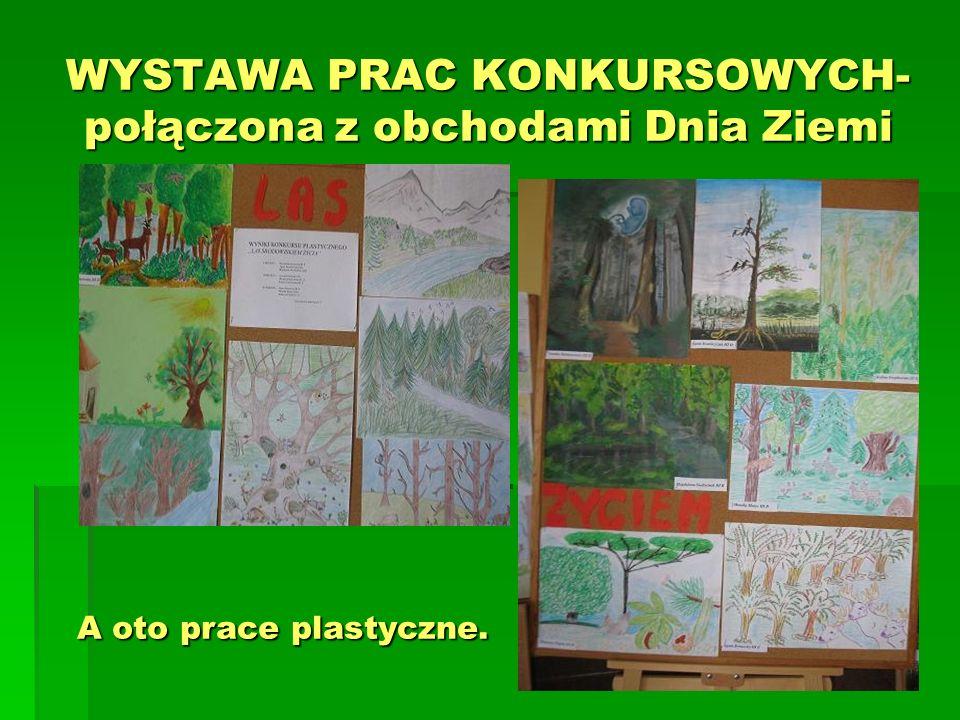 WYSTAWA PRAC KONKURSOWYCH- połączona z obchodami Dnia Ziemi A oto prace plastyczne.