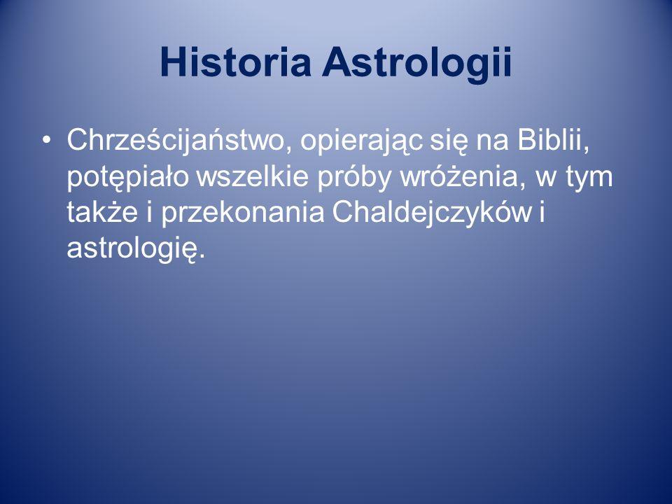 Historia Astrologii Chrześcijaństwo, opierając się na Biblii, potępiało wszelkie próby wróżenia, w tym także i przekonania Chaldejczyków i astrologię.