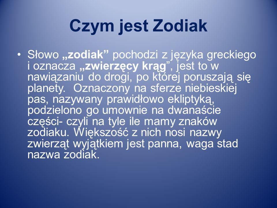 Czym jest Zodiak Słowo zodiak pochodzi z języka greckiego i oznacza zwierzęcy krąg, jest to w nawiązaniu do drogi, po której poruszają się planety. Oz