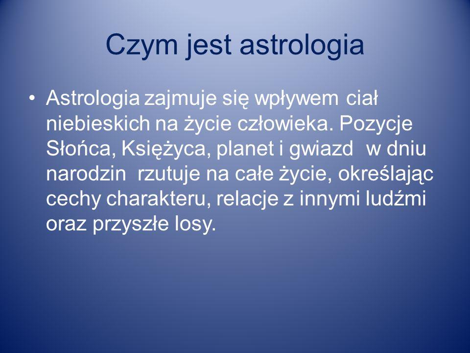 Czym jest astrologia Astrologia zajmuje się wpływem ciał niebieskich na życie człowieka. Pozycje Słońca, Księżyca, planet i gwiazd w dniu narodzin rzu