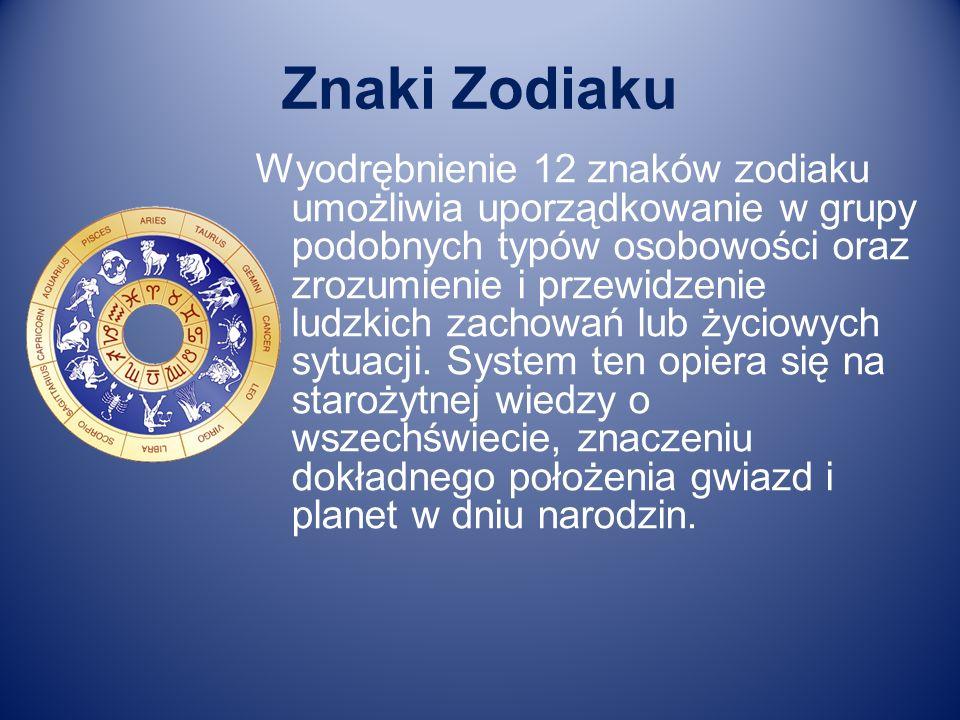 Znaki Zodiaku Wyodrębnienie 12 znaków zodiaku umożliwia uporządkowanie w grupy podobnych typów osobowości oraz zrozumienie i przewidzenie ludzkich zac