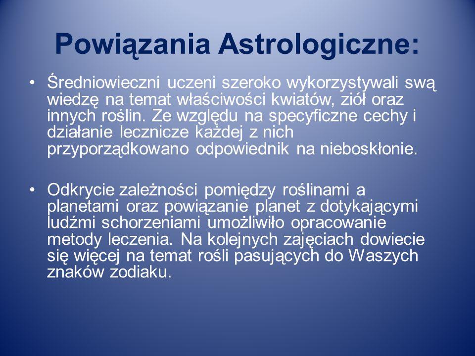 Powiązania Astrologiczne: Średniowieczni uczeni szeroko wykorzystywali swą wiedzę na temat właściwości kwiatów, ziół oraz innych roślin. Ze względu na