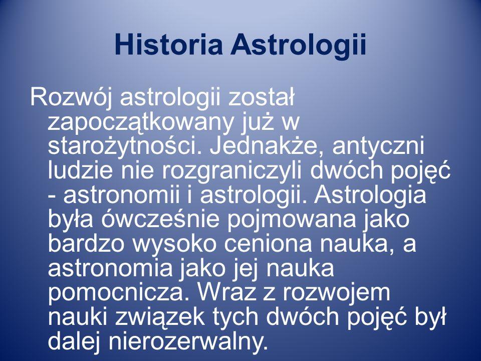 Historia Astrologii Rozwój astrologii został zapoczątkowany już w starożytności. Jednakże, antyczni ludzie nie rozgraniczyli dwóch pojęć - astronomii