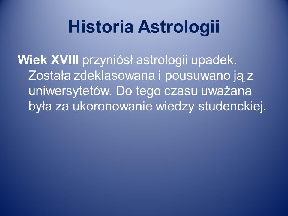Historia Astrologii Wiek XVIII przyniósł astrologii upadek. Została zdeklasowana i pousuwano ją z uniwersytetów. Do tego czasu uważana była za ukorono