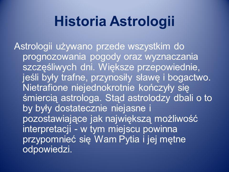Historia Astrologii Astrologii używano przede wszystkim do prognozowania pogody oraz wyznaczania szczęśliwych dni. Większe przepowiednie, jeśli były t