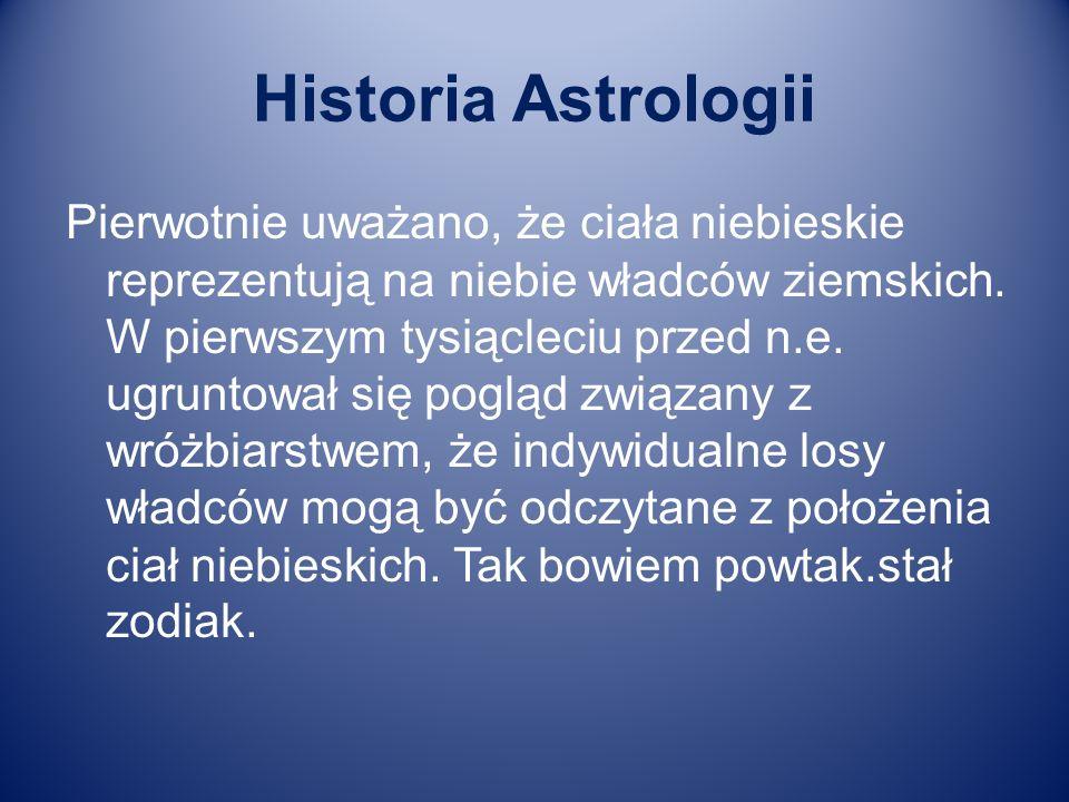 Historia Astrologii Pierwotnie uważano, że ciała niebieskie reprezentują na niebie władców ziemskich. W pierwszym tysiącleciu przed n.e. ugruntował si