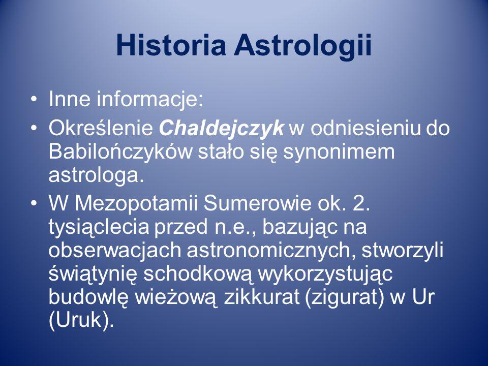 Historia Astrologii Inne informacje: Określenie Chaldejczyk w odniesieniu do Babilończyków stało się synonimem astrologa. W Mezopotamii Sumerowie ok.