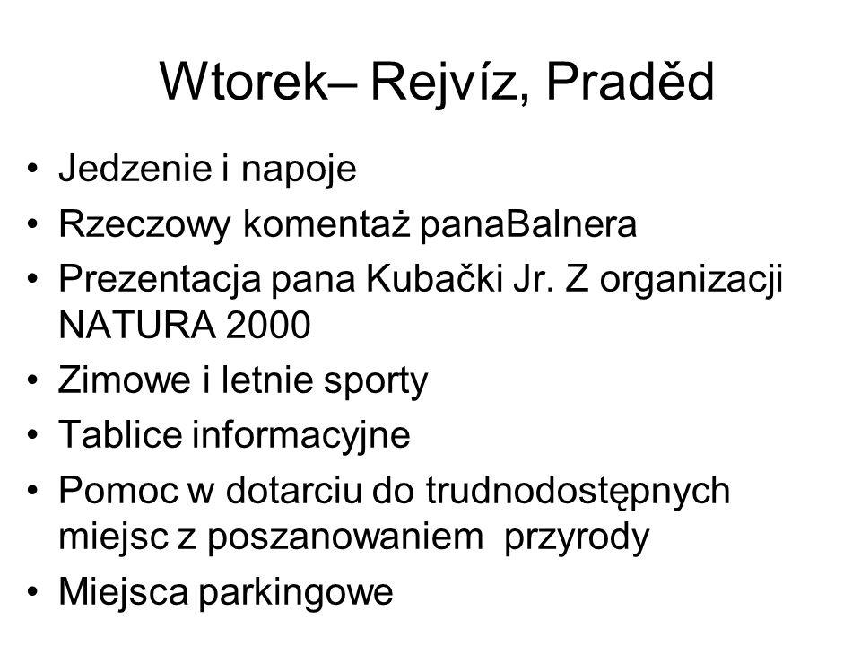 Wtorek– Rejvíz, Praděd Jedzenie i napoje Rzeczowy komentaż panaBalnera Prezentacja pana Kubački Jr. Z organizacji NATURA 2000 Zimowe i letnie sporty T