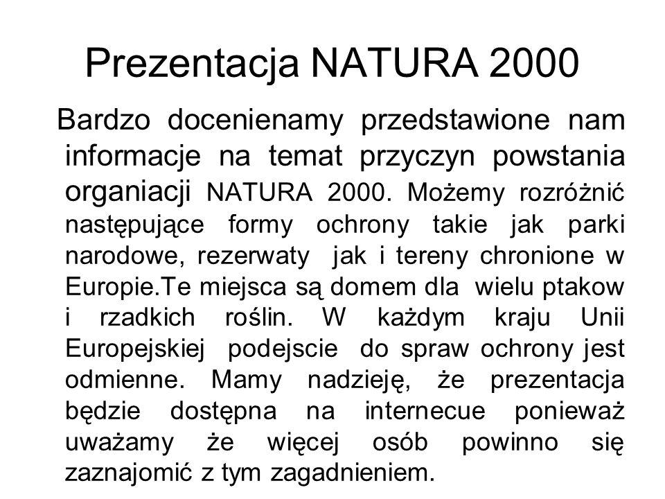 Prezentacja NATURA 2000 Bardzo docenienamy przedstawione nam informacje na temat przyczyn powstania organiacji NATURA 2000.