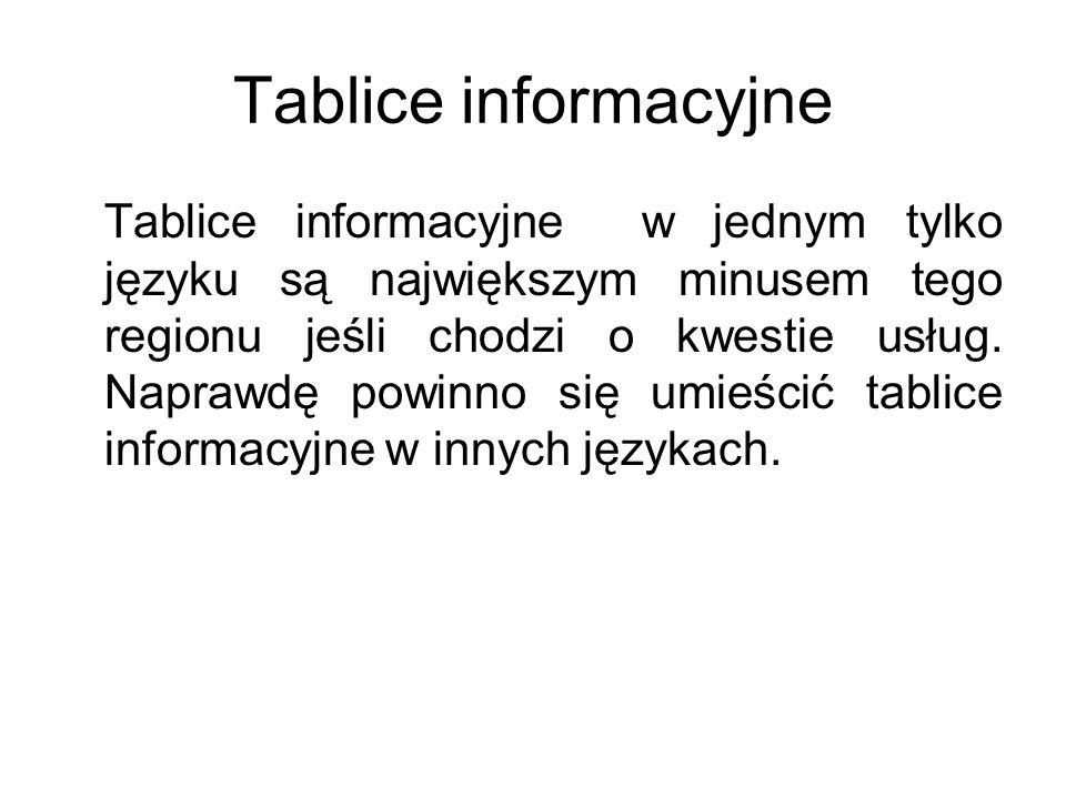 Tablice informacyjne Tablice informacyjne w jednym tylko języku są największym minusem tego regionu jeśli chodzi o kwestie usług. Naprawdę powinno się