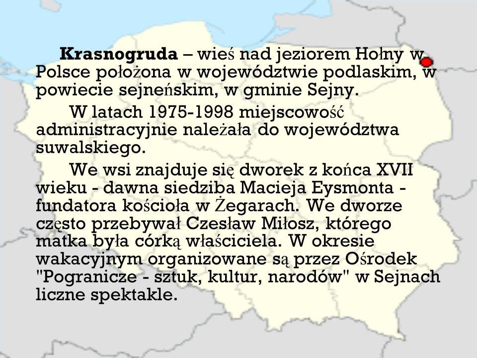 Krasnogruda – wie ś nad jeziorem Ho ł ny w Polsce po ł o ż ona w województwie podlaskim, w powiecie sejne ń skim, w gminie Sejny.