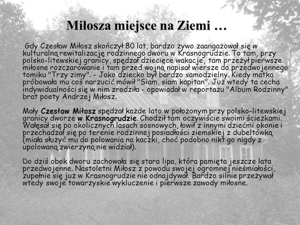 Miłosza miejsce na Ziemi … Gdy Czesław Miłosz skończył 80 lat, bardzo żywo zaangażował się w kulturalną rewitalizację rodzinnego dworu w Krasnogrudzie.