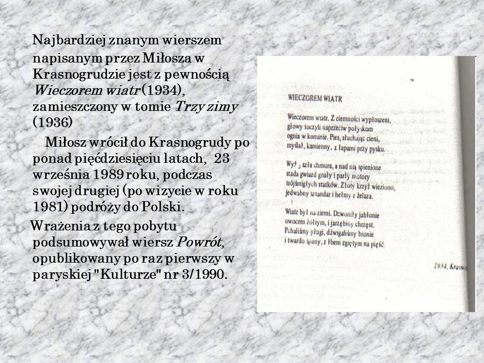 Najbardziej znanym wierszem napisanym przez Miłosza w Krasnogrudzie jest z pewnością Wieczorem wiatr (1934), zamieszczony w tomie Trzy zimy (1936) Miłosz wrócił do Krasnogrudy po ponad pięćdziesięciu latach, 23 września 1989 roku, podczas swojej drugiej (po wizycie w roku 1981) podróży do Polski.