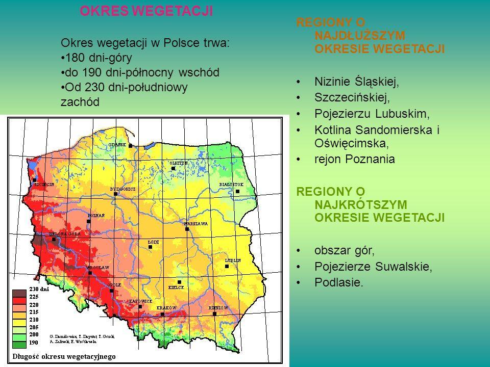 OKRES WEGETACJI Okres wegetacji w Polsce trwa: 180 dni-góry do 190 dni-północny wschód Od 230 dni-południowy zachód REGIONY O NAJDŁUŻSZYM OKRESIE WEGE