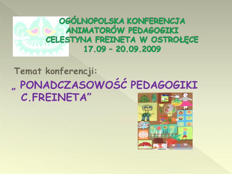 Temat konferencji: PONADCZASOWOŚĆ PEDAGOGIKI C.FREINETA