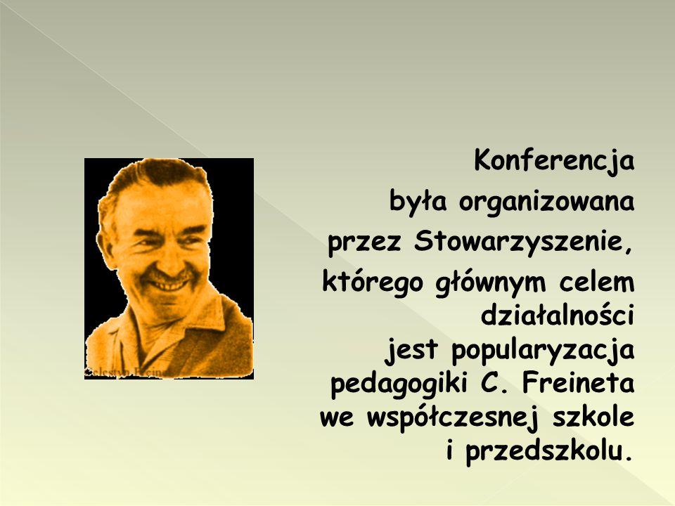 Konferencja była organizowana przez Stowarzyszenie, którego głównym celem działalności jest popularyzacja pedagogiki C. Freineta we współczesnej szkol