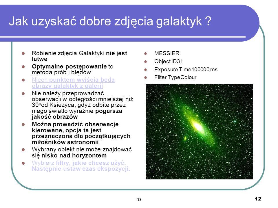 hs 12 Jak uzyskać dobre zdjęcia galaktyk ? Robienie zdjęcia Galaktyki nie jest łatwe Optymalne postępowanie to metoda prób i błędów Niech punktem wyjś
