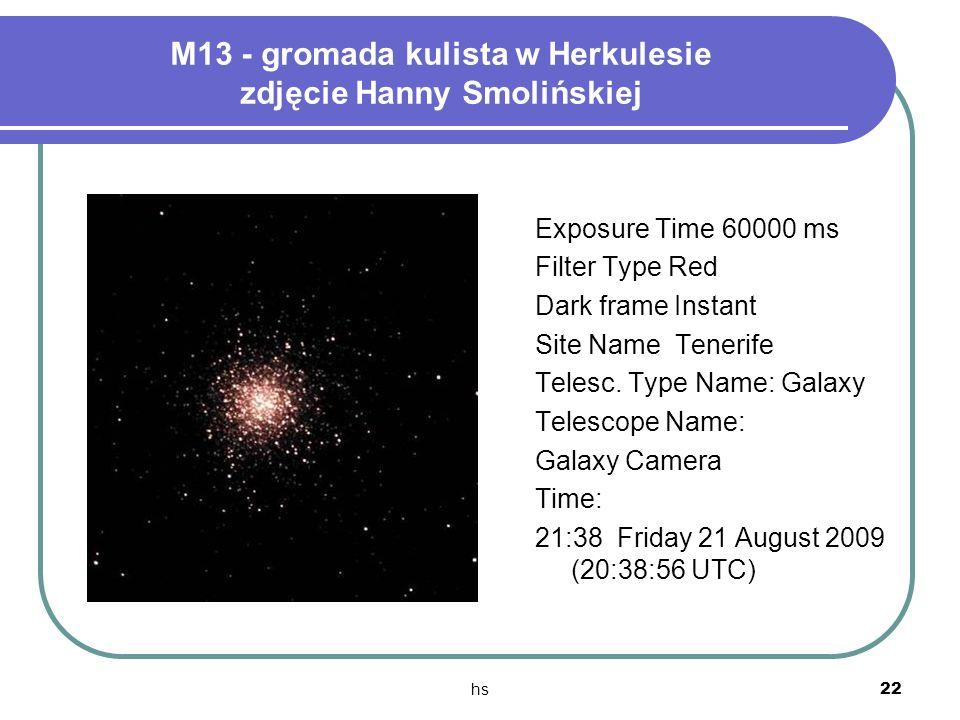 hs 22 M13 - gromada kulista w Herkulesie zdjęcie Hanny Smolińskiej Exposure Time 60000 ms Filter Type Red Dark frame Instant Site Name Tenerife Telesc