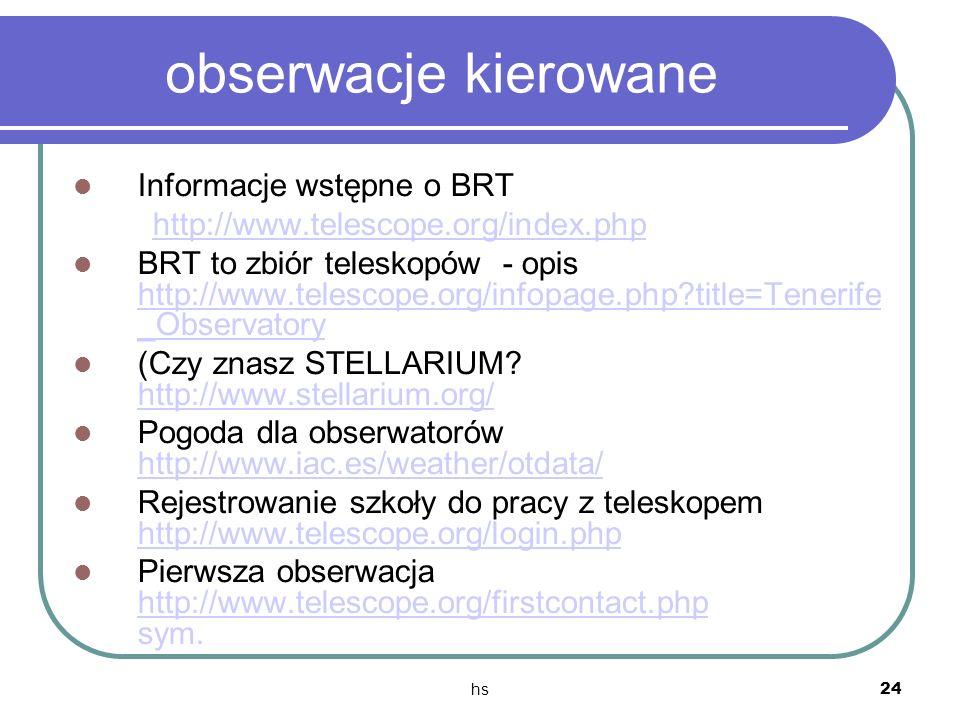 hs 24 obserwacje kierowane Informacje wstępne o BRT http://www.telescope.org/index.php BRT to zbiór teleskopów - opis http://www.telescope.org/infopag