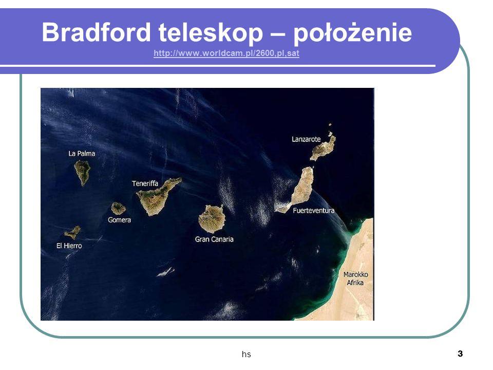 hs 3 Bradford teleskop – położenie http://www.worldcam.pl/2600,pl,sat http://www.worldcam.pl/2600,pl,sat