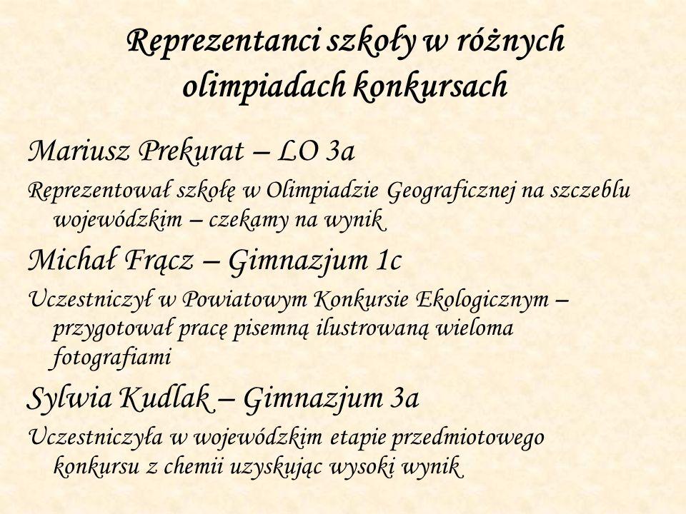 Reprezentanci szkoły w różnych olimpiadach konkursach Mariusz Prekurat – LO 3a Reprezentował szkołę w Olimpiadzie Geograficznej na szczeblu wojewódzki