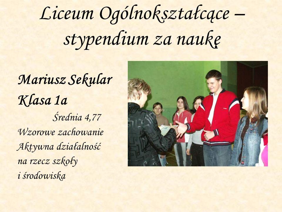 Liceum Ogólnokształcące – stypendium za naukę Mariusz Sekular Klasa 1a Średnia 4,77 Wzorowe zachowanie Aktywna działalność na rzecz szkoły i środowisk