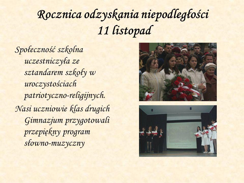 Rocznica odzyskania niepodległości 11 listopad Społeczność szkolna uczestniczyła ze sztandarem szkoły w uroczystościach patriotyczno-religijnych. Nasi