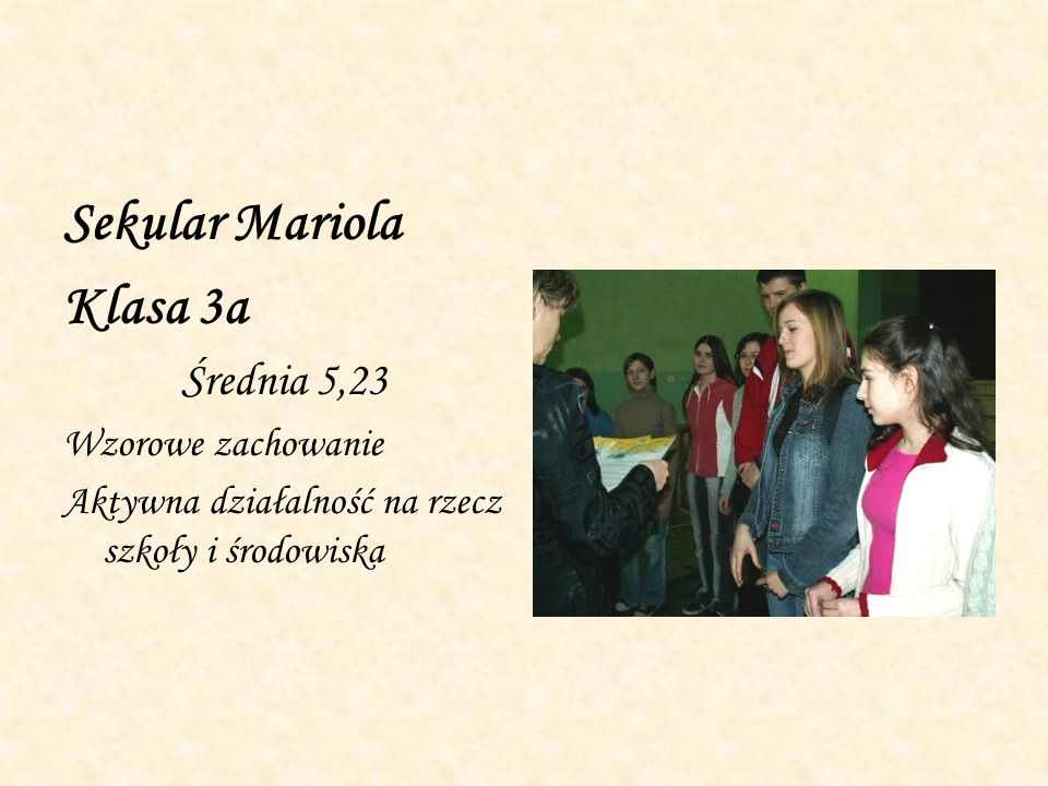 Sekular Mariola Klasa 3a Średnia 5,23 Wzorowe zachowanie Aktywna działalność na rzecz szkoły i środowiska