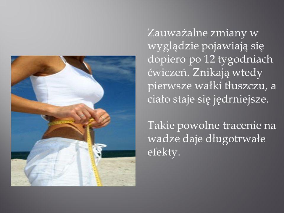 Zauważalne zmiany w wyglądzie pojawiają się dopiero po 12 tygodniach ćwiczeń. Znikają wtedy pierwsze wałki tłuszczu, a ciało staje się jędrniejsze. Ta
