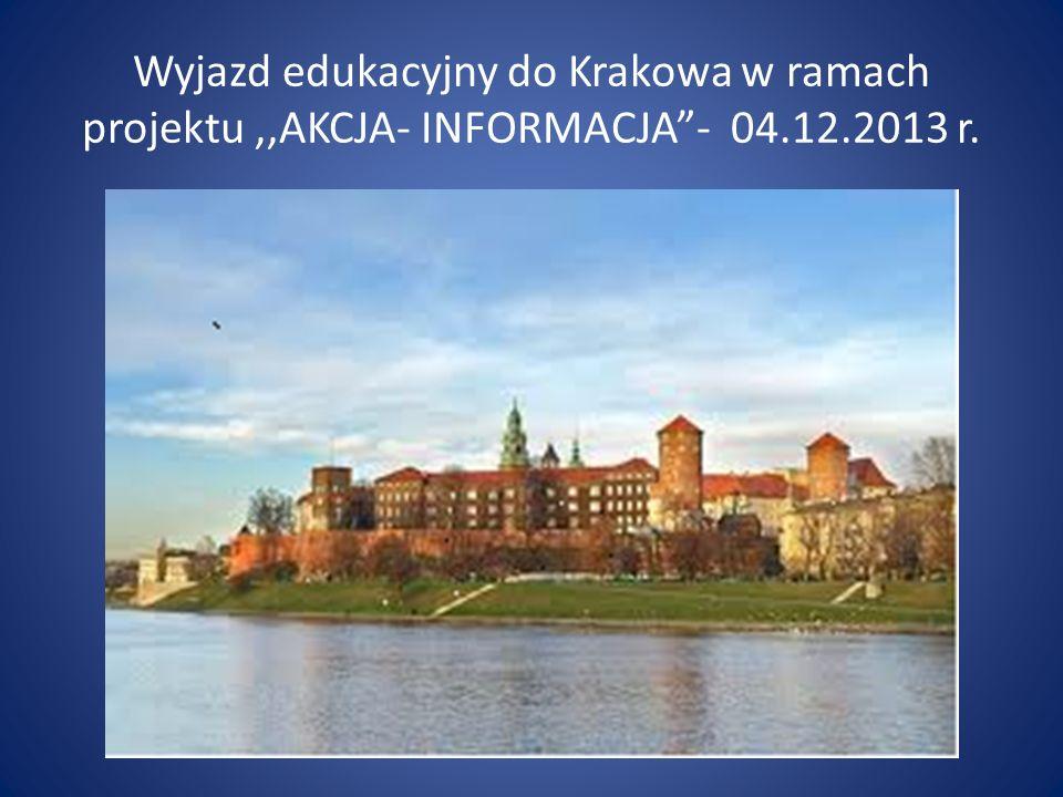 Wyjazd edukacyjny do Krakowa w ramach projektu,,AKCJA- INFORMACJA- 04.12.2013 r.
