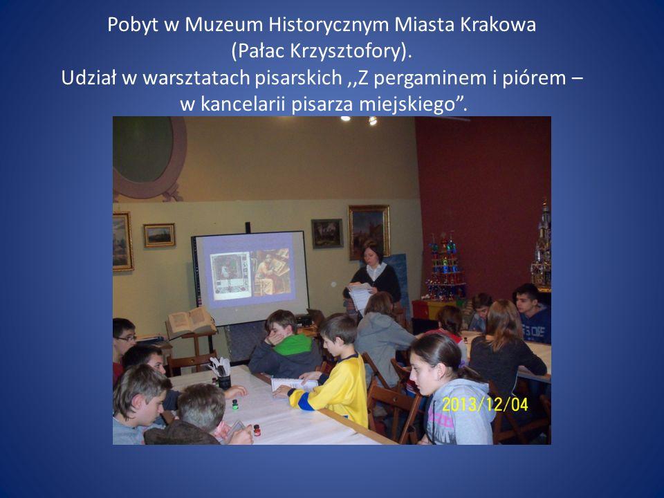 Pobyt w Muzeum Historycznym Miasta Krakowa (Pałac Krzysztofory). Udział w warsztatach pisarskich,,Z pergaminem i piórem – w kancelarii pisarza miejski