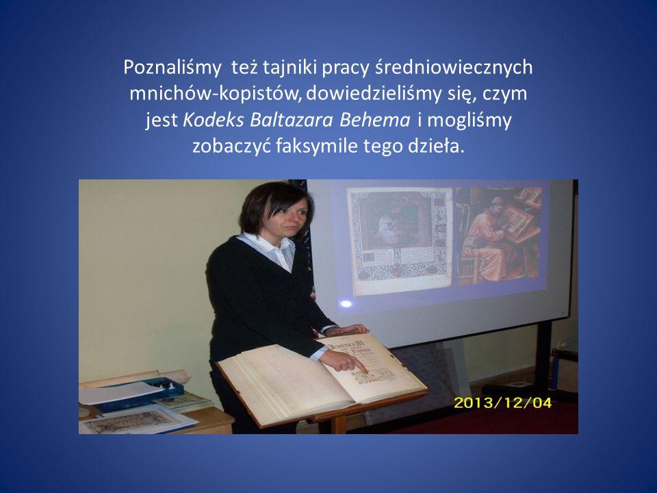 Poznaliśmy też tajniki pracy średniowiecznych mnichów-kopistów, dowiedzieliśmy się, czym jest Kodeks Baltazara Behema i mogliśmy zobaczyć faksymile tego dzieła.