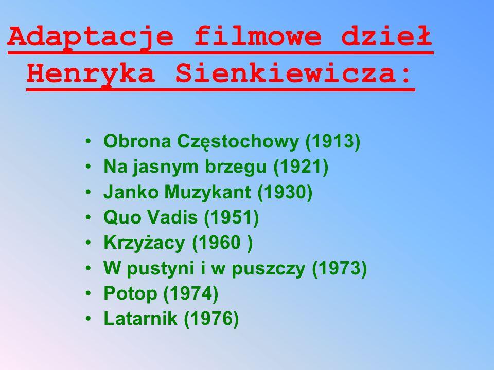 Adaptacje filmowe dzieł Henryka Sienkiewicza: Obrona Częstochowy (1913) Na jasnym brzegu (1921) Janko Muzykant (1930) Quo Vadis (1951) Krzyżacy (1960 ) W pustyni i w puszczy (1973) Potop (1974) Latarnik (1976)